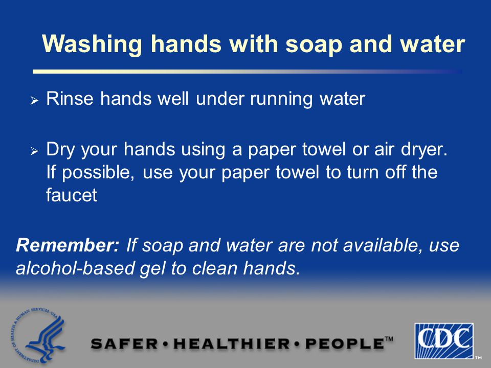  Rinse hands well under running water  Dry your hands using a paper towel or air dryer.