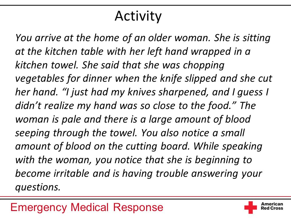 Emergency Medical Response Activity You arrive at the home of an older woman.