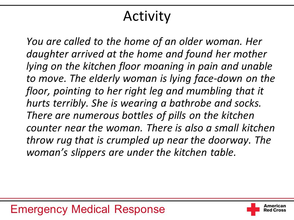 Emergency Medical Response Activity You are called to the home of an older woman.