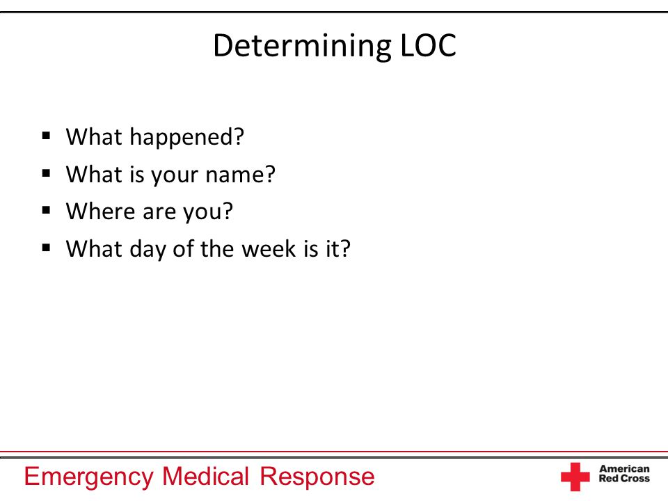 Emergency Medical Response Determining LOC  What happened.