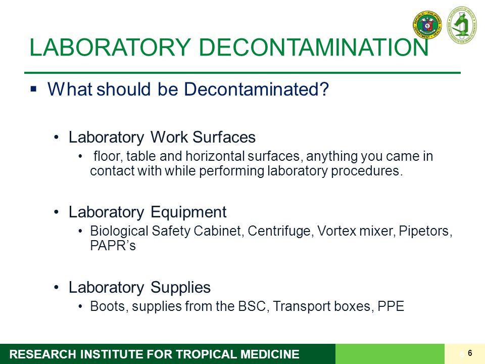 6 RESEARCH INSTITUTE FOR TROPICAL MEDICINE LABORATORY DECONTAMINATION  What should be Decontaminated.