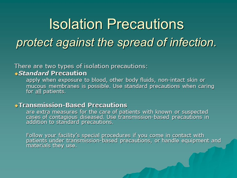 Isolation Precautions protect against the spread of infection.
