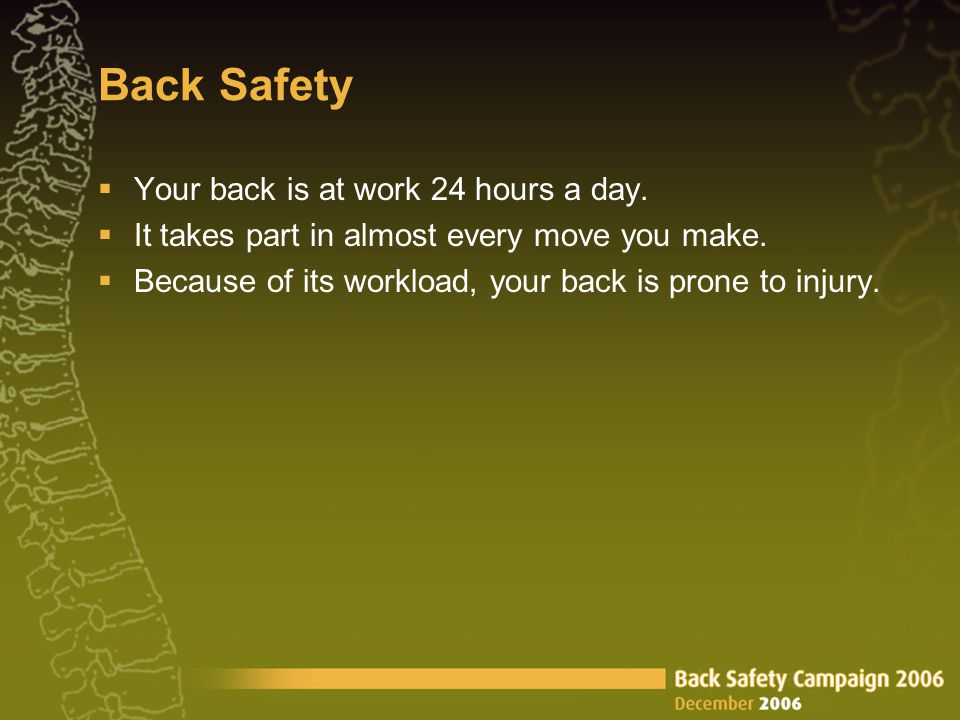Back Safety  Your back is at work 24 hours a day.