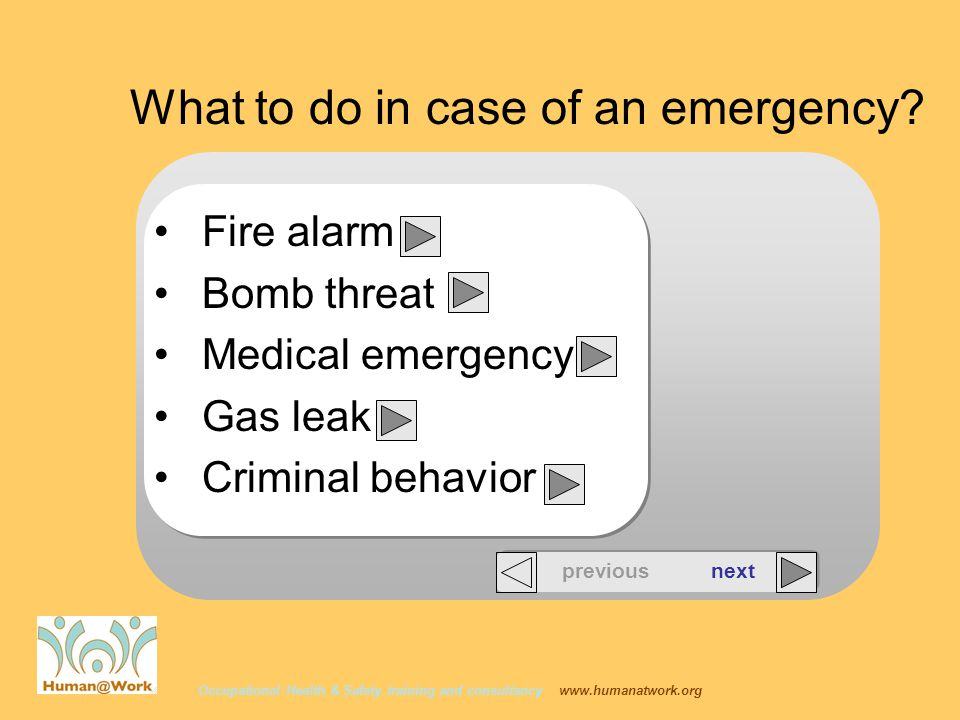 Occupational Health & Safety training and consultancy   Fire alarm Bomb threat Medical emergency Gas leak Criminal behavior previous next What to do in case of an emergency
