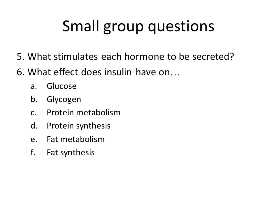 Small group questions 5. What stimulates each hormone to be secreted.