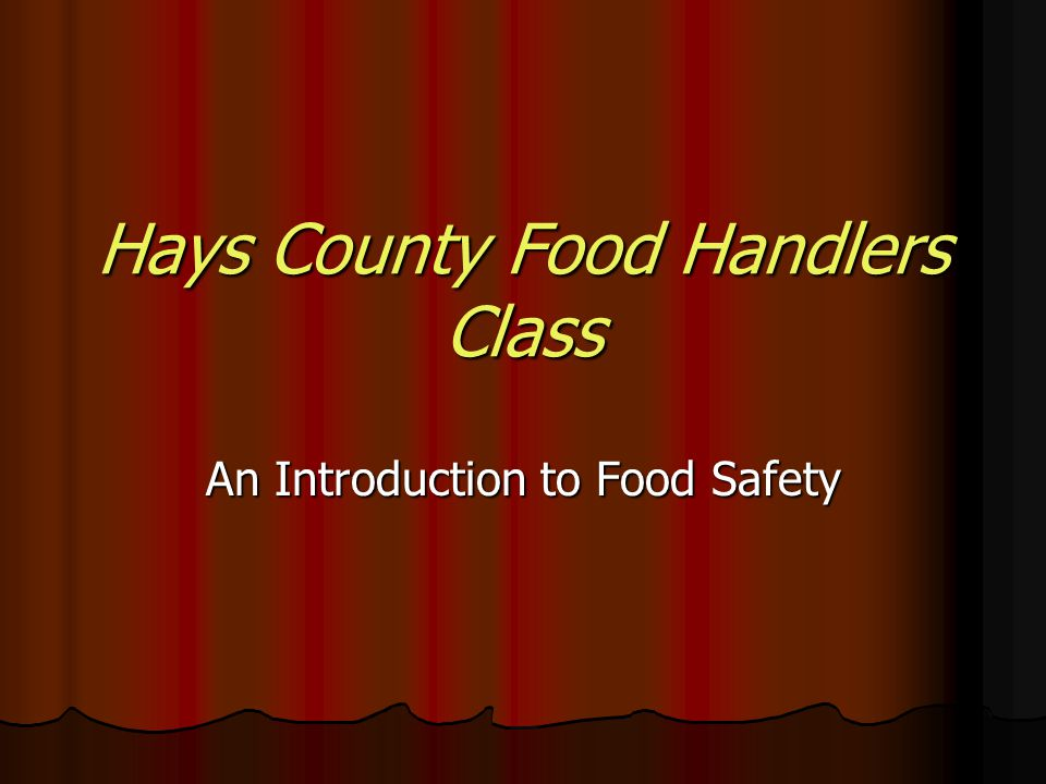 Hays County Food Handlers Class An Introduction to Food Safety