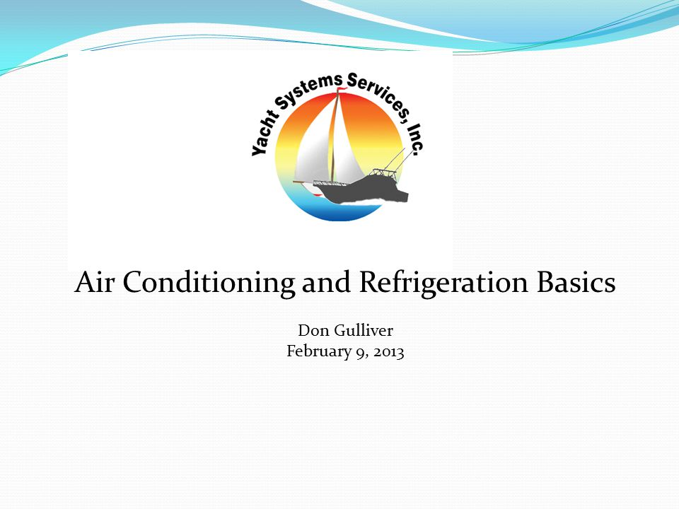 Air Conditioning and Refrigeration Basics Don Gulliver February 9, 2013