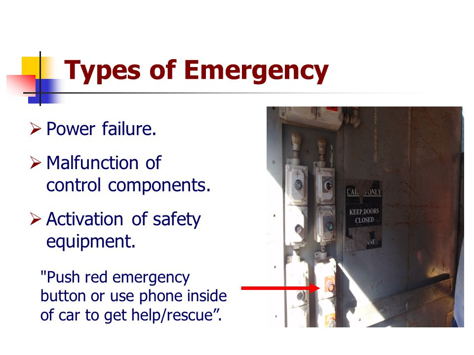Types of Emergency  Power failure.  Malfunction of control components.