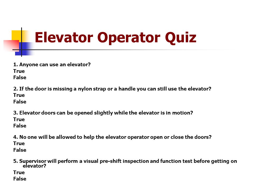 Elevator Operator Quiz 1. Anyone can use an elevator.