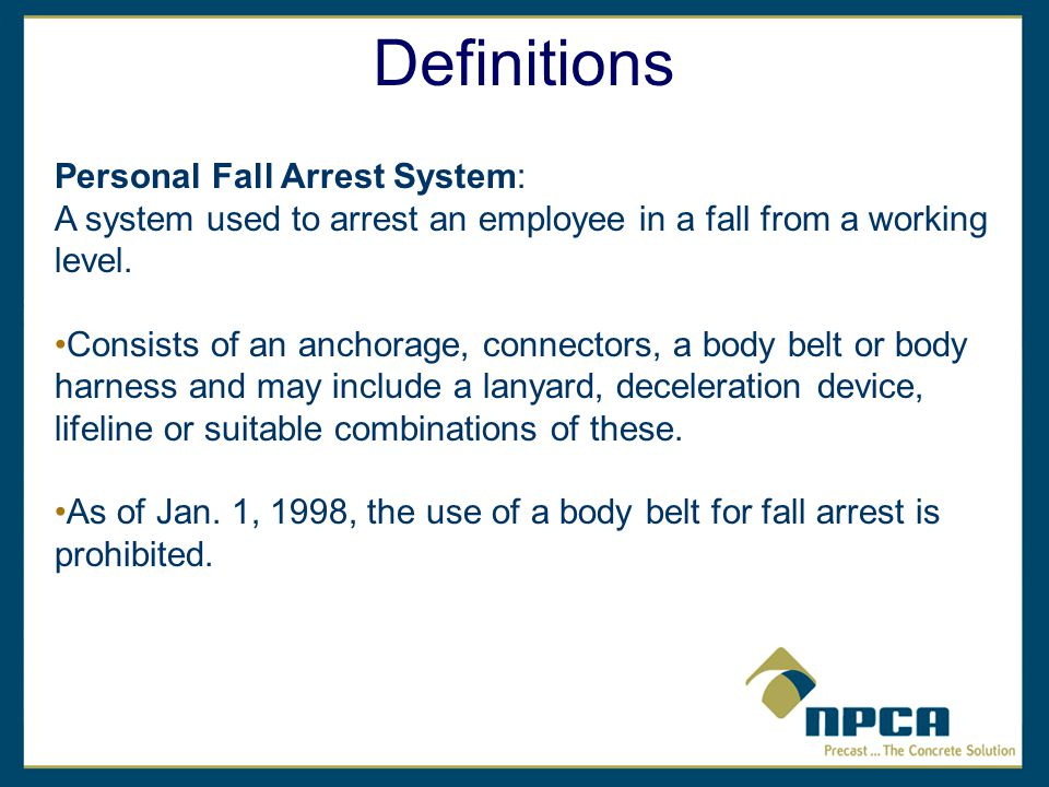 Personal Fall Arrest System: A system used to arrest an employee in a fall from a working level.
