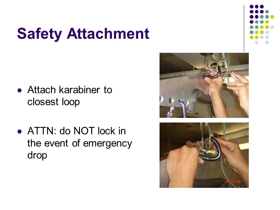 Safety Attachment Attach karabiner to closest loop ATTN: do NOT lock in the event of emergency drop