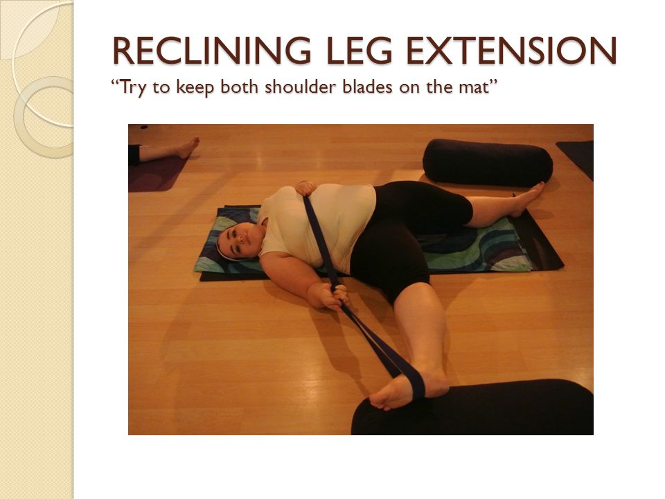 RECLINING LEG EXTENSION Try to keep both shoulder blades on the mat