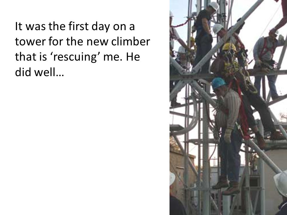 It was the first day on a tower for the new climber that is 'rescuing' me. He did well…