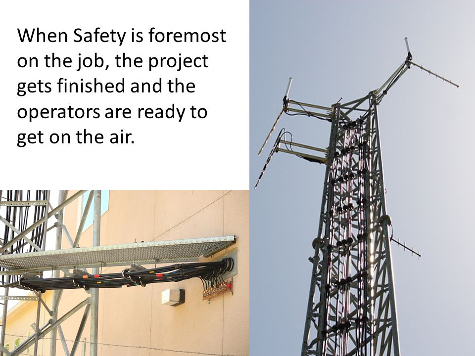 When Safety is foremost on the job, the project gets finished and the operators are ready to get on the air.