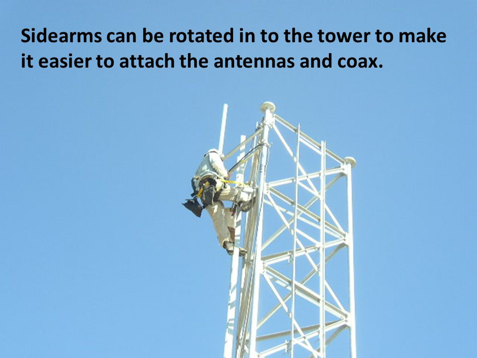 Sidearms can be rotated in to the tower to make it easier to attach the antennas and coax.