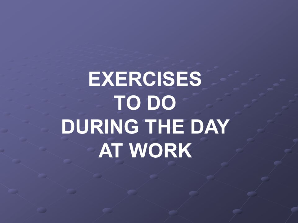 EXERCISES TO DO DURING THE DAY AT WORK