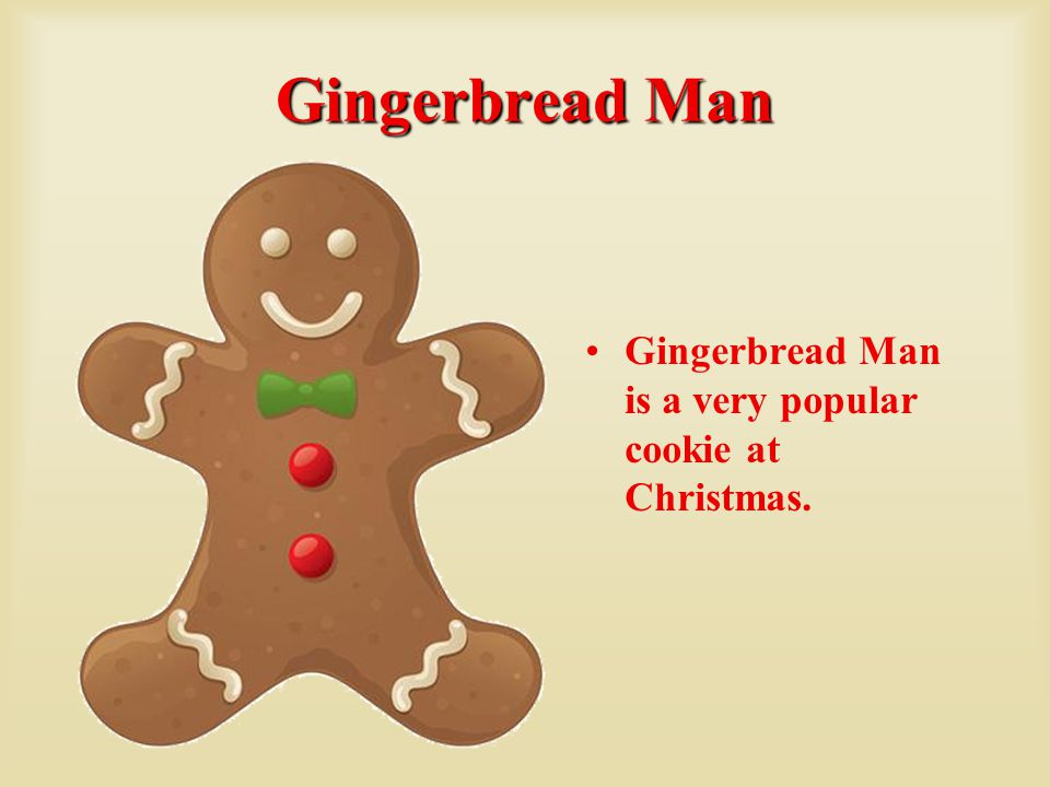 Gingerbread Man Gingerbread Man is a very popular cookie at Christmas.
