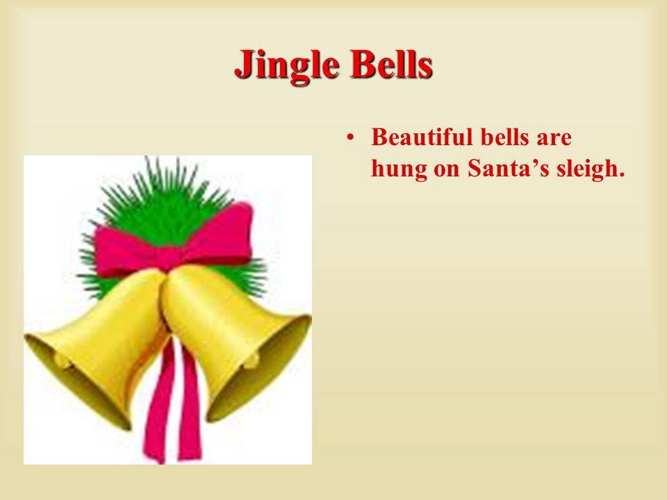 Jingle Bells Beautiful bells are hung on Santa's sleigh.