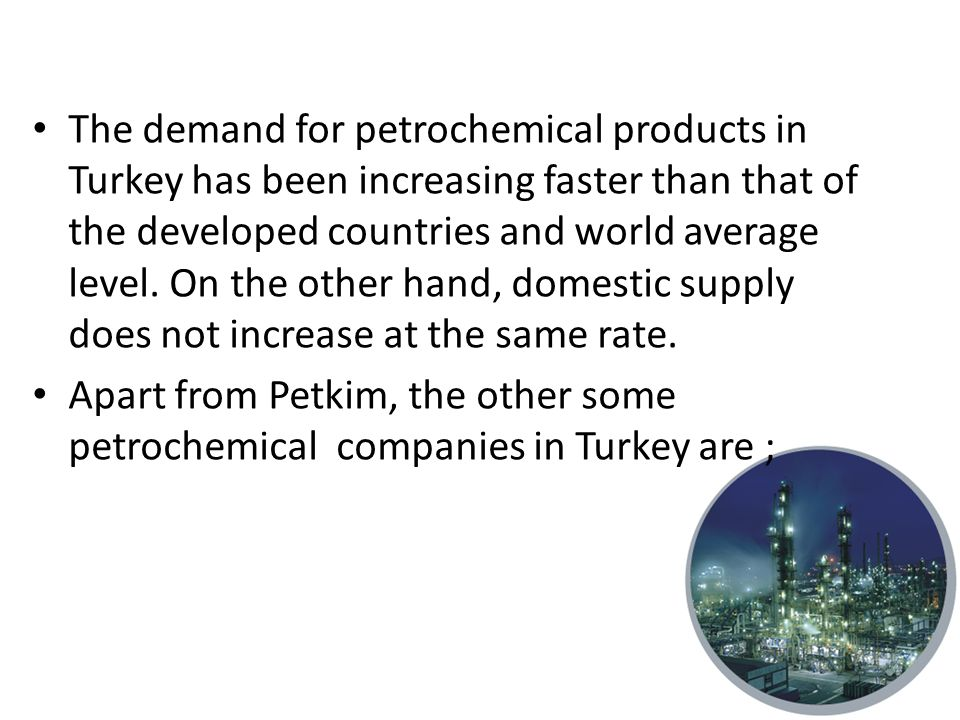 PETROCHEMICAL INDUSTRY  The petrochemical industry has started to