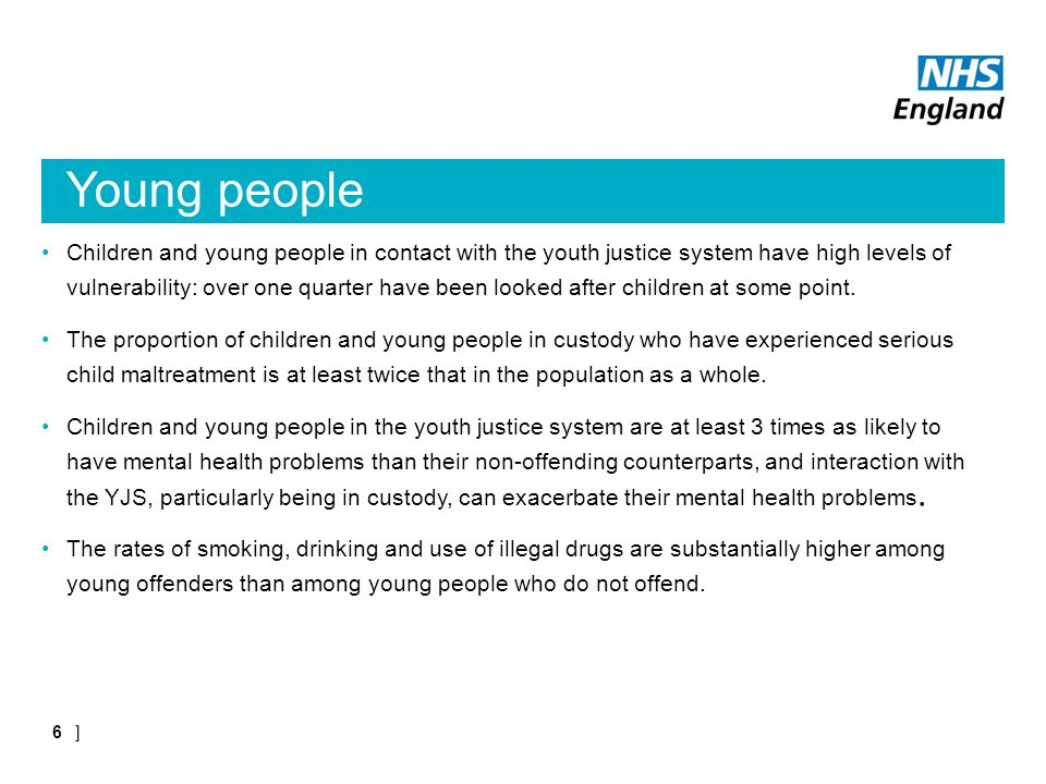 Young people Children and young people in contact with the youth justice system have high levels of vulnerability: over one quarter have been looked after children at some point.