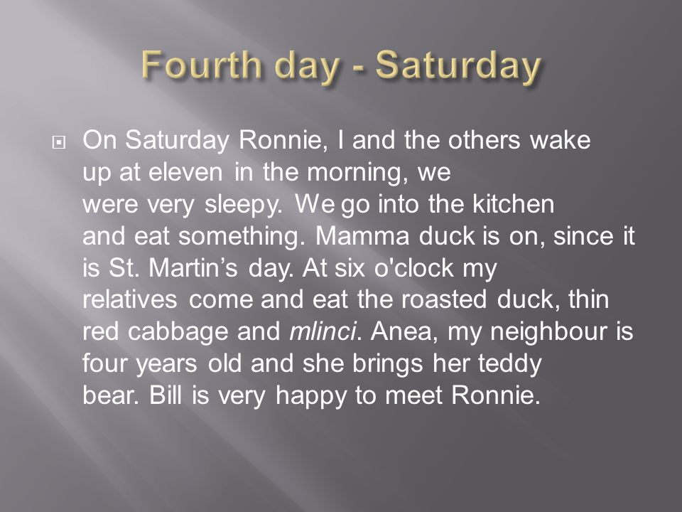 OOn Saturday Ronnie, I and the others wake up at eleven in the morning, we were very sleepy.