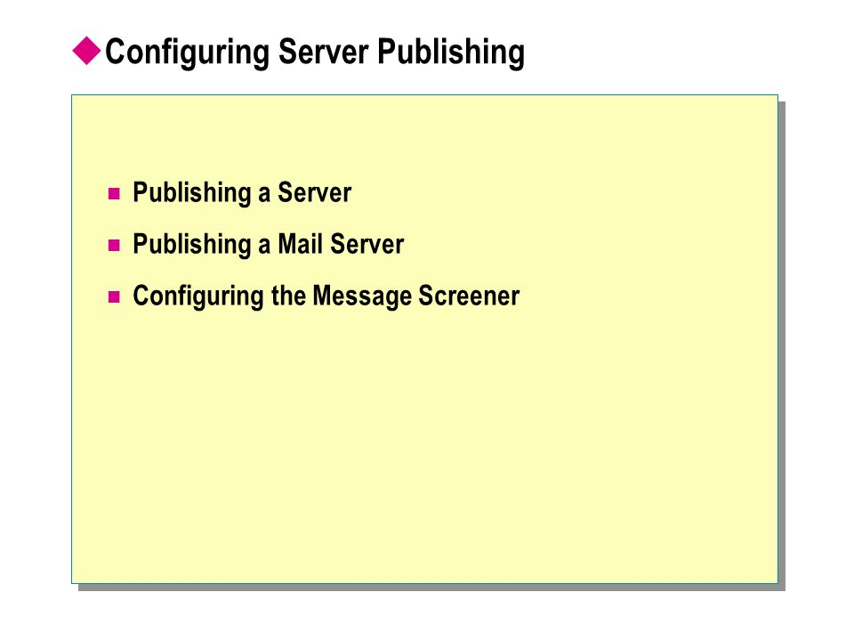 Configuring Server Publishing Publishing a Server Publishing a Mail Server Configuring the Message Screener
