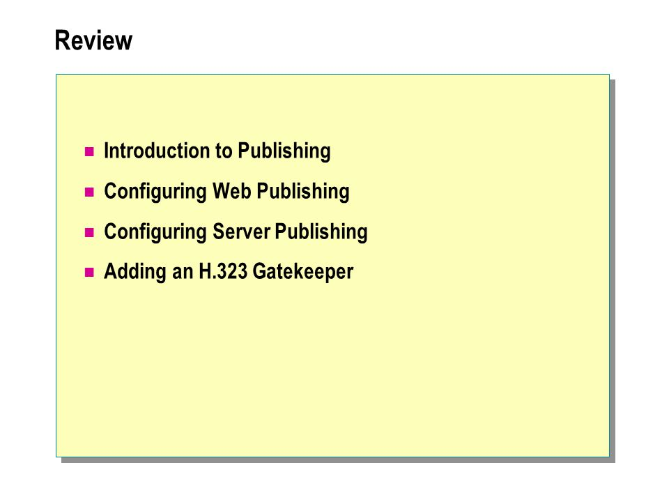 Review Introduction to Publishing Configuring Web Publishing Configuring Server Publishing Adding an H.323 Gatekeeper