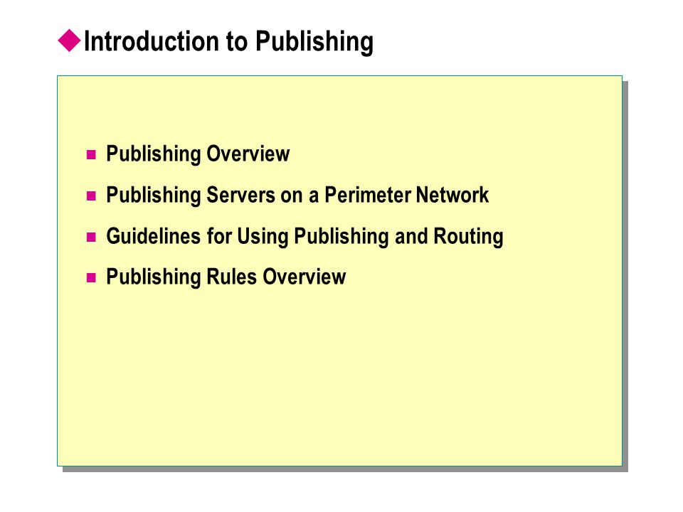 Introduction to Publishing Publishing Overview Publishing Servers on a Perimeter Network Guidelines for Using Publishing and Routing Publishing Rules Overview