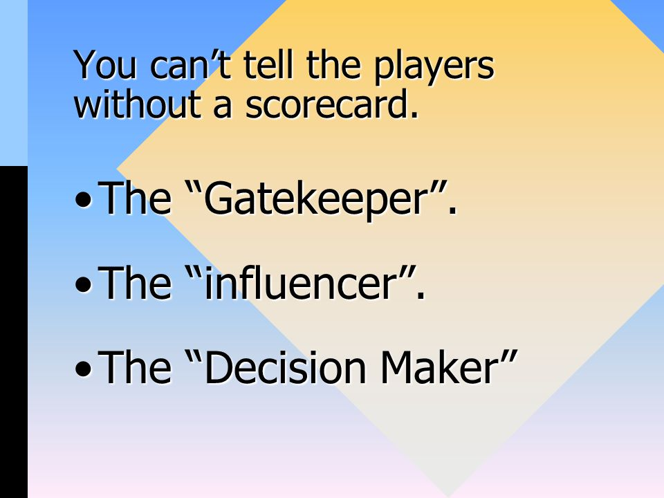 You can't tell the players without a scorecard. The Gatekeeper .The Gatekeeper .