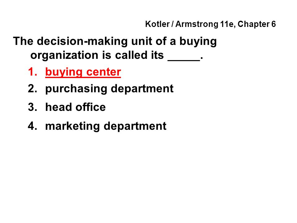 Kotler / Armstrong 11e, Chapter 6 The decision-making unit of a buying organization is called its _____.