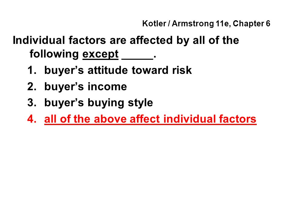 Kotler / Armstrong 11e, Chapter 6 Individual factors are affected by all of the following except _____.