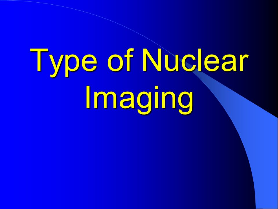 Type of Nuclear Imaging