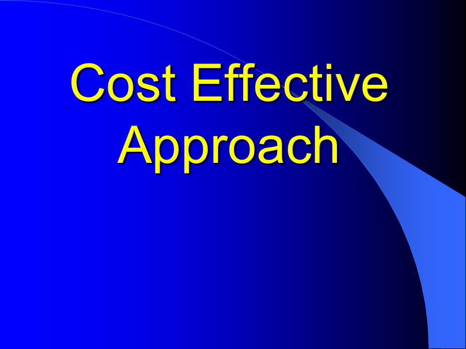 Cost Effective Approach