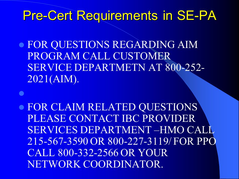 Pre-Cert Requirements in SE-PA FOR QUESTIONS REGARDING AIM PROGRAM CALL CUSTOMER SERVICE DEPARTMETN AT (AIM).