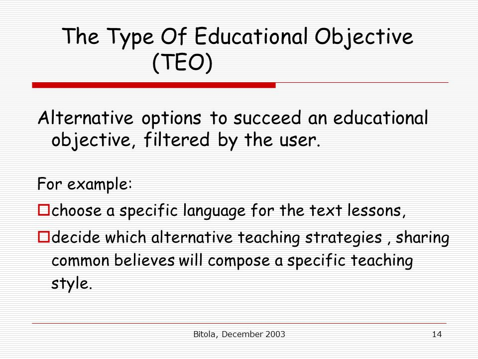 Bitola, December The Type Of Educational Objective (TEO) Alternative options to succeed an educational objective, filtered by the user.