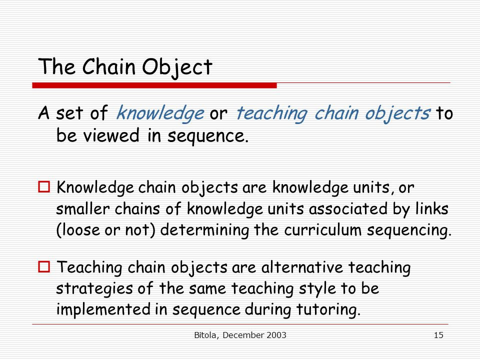 Bitola, December The Chain Object A set of knowledge or teaching chain objects to be viewed in sequence.