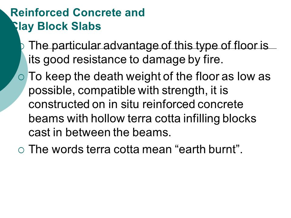 Reinforced Concrete and Clay Block Slabs  The particular advantage of this type of floor is its good resistance to damage by fire.