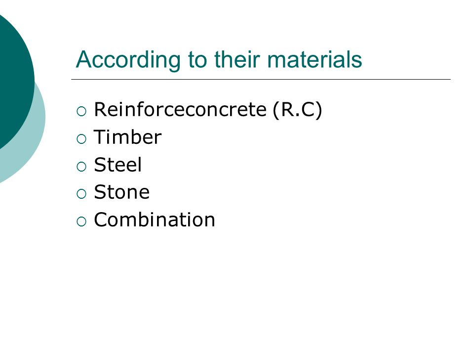 According to their materials  Reinforceconcrete (R.C)  Timber  Steel  Stone  Combination