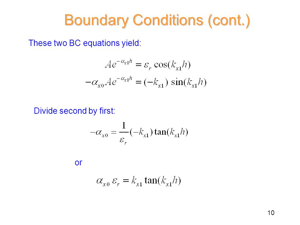 Boundary Conditions (cont.) These two BC equations yield: Divide second by first: or 10