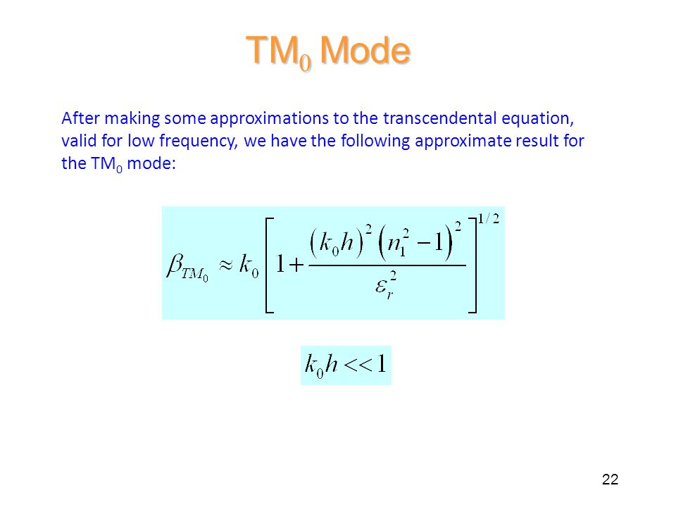 TM 0 Mode After making some approximations to the transcendental equation, valid for low frequency, we have the following approximate result for the TM 0 mode: 22