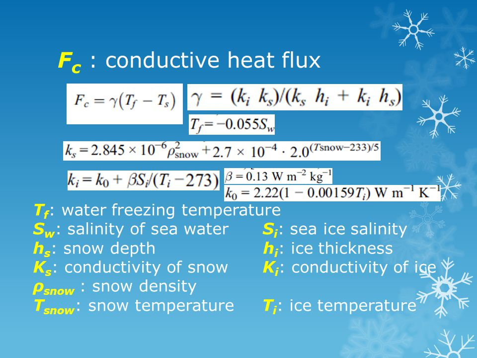 F c : conductive heat flux T f : water freezing temperature S w : salinity of sea water S i : sea ice salinity h s : snow depth h i : ice thickness K s : conductivity of snow K i : conductivity of ice ρ snow : snow density T snow : snow temperature T i : ice temperature
