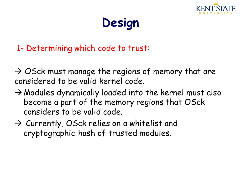 Design 1- Determining which code to trust:  OSck must manage the regions of memory that are considered to be valid kernel code.