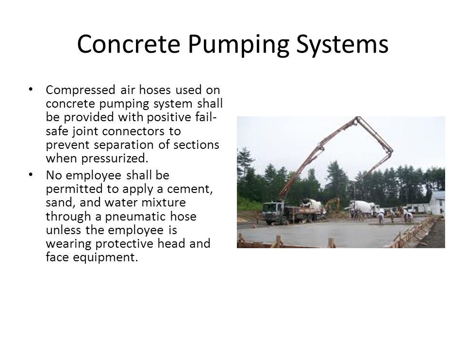 Concrete Pumping Systems Compressed air hoses used on concrete pumping system shall be provided with positive fail- safe joint connectors to prevent separation of sections when pressurized.
