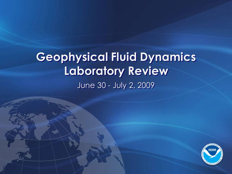 Geophysical Fluid Dynamics Laboratory Review June 30 - July 2, 2009 Geophysical Fluid Dynamics Laboratory Review June 30 - July 2, 2009