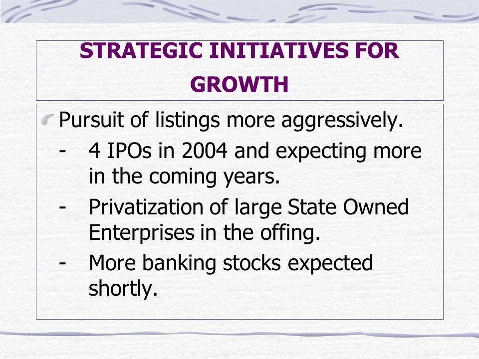 STRATEGIC INITIATIVES FOR GROWTH Pursuit of listings more aggressively.