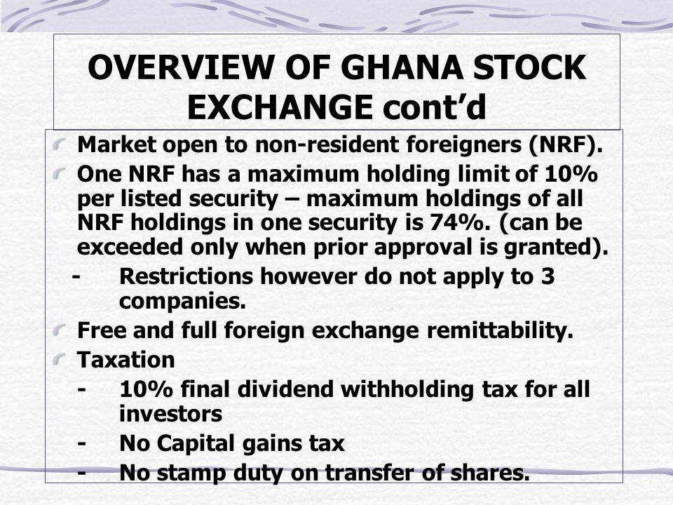 OVERVIEW OF GHANA STOCK EXCHANGE cont'd Market open to non-resident foreigners (NRF).