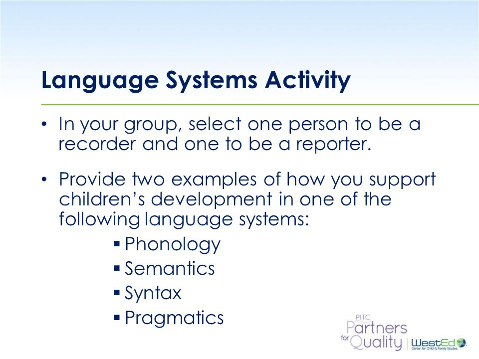WestEd.org Language Systems Activity In your group, select one person to be a recorder and one to be a reporter.