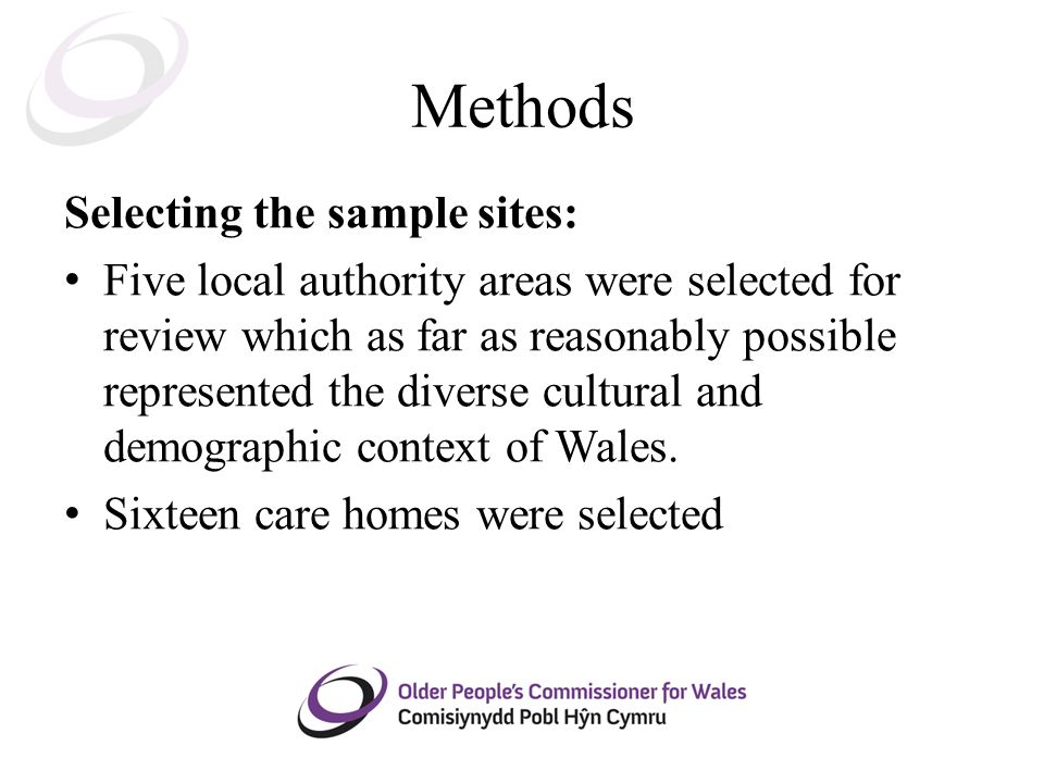 Methods Selecting the sample sites: Five local authority areas were selected for review which as far as reasonably possible represented the diverse cultural and demographic context of Wales.