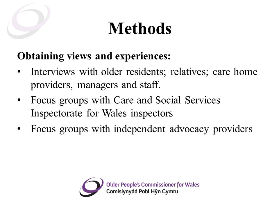 Methods Obtaining views and experiences: Interviews with older residents; relatives; care home providers, managers and staff.