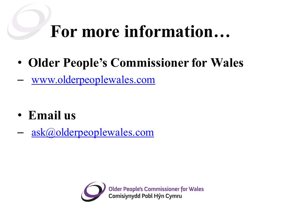 For more information… Older People's Commissioner for Wales –      us –